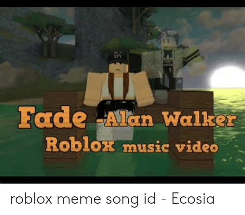 Spy Fade Alan Walker Roblox Music Video Roblox Meme Song Id
