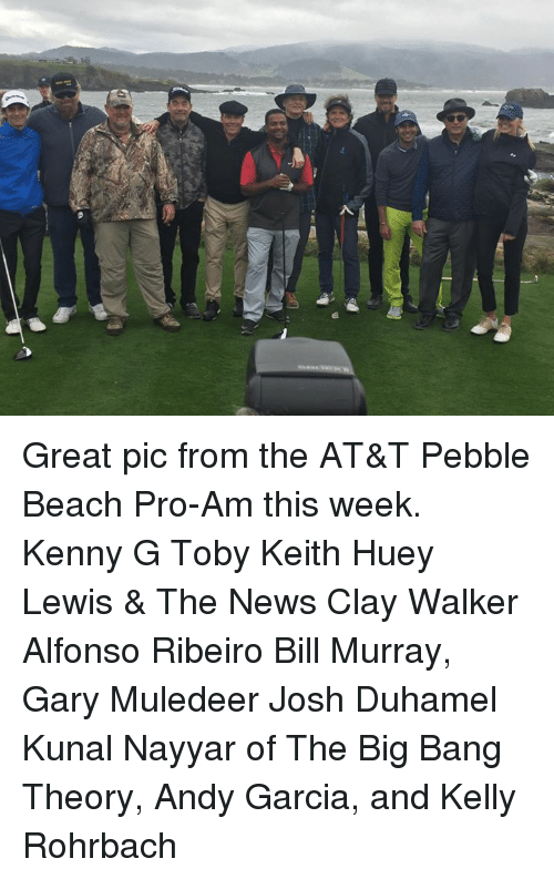 Alfonso Ribeiro, Memes, and Andy Garcia: SQ Great pic from the AT&T Pebble Beach Pro-Am this week. Kenny G Toby Keith Huey Lewis & The News Clay Walker Alfonso Ribeiro Bill Murray, Gary Muledeer Josh Duhamel Kunal Nayyar of The Big Bang Theory, Andy Garcia, and Kelly Rohrbach