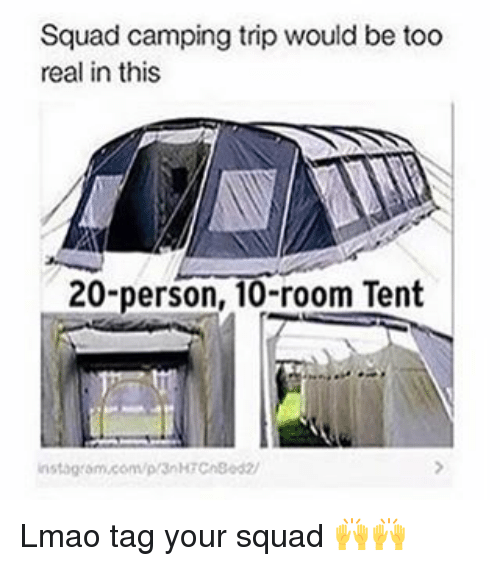 pretty nice dd3b6 4f57f Squad Camping Trip Would Be Too Real in This 20-Person 10 ...