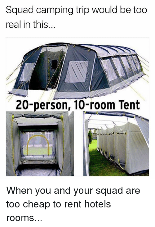Memes, Squad, and 🤖: Squad camping trip would be too  real in this...  20-person, 10-room Tent When you and your squad are too cheap to rent hotels rooms...