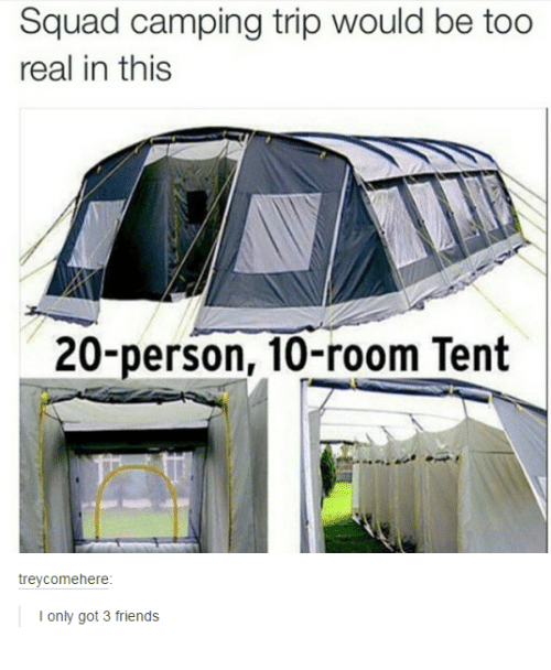 Friends, Squad, and Humans of Tumblr: Squad camping trip would be too  real in this  20-person, 10-room Tent  trey come here  I only got 3 friends