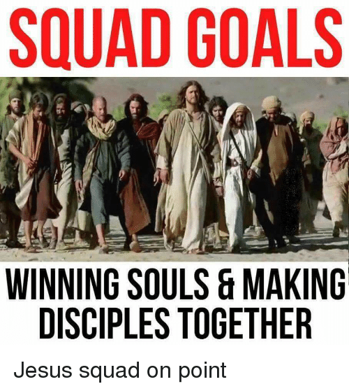 Goals, Jesus, and Squad: SQUAD GOALS  WINNING SOULS & MAKING  DISCIPLESTOGETHER Jesus squad on point