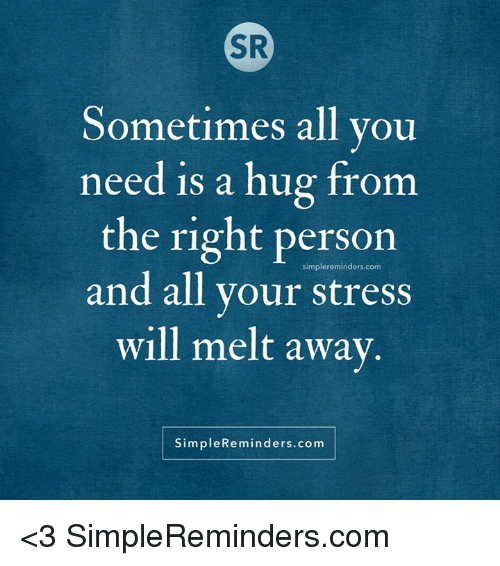 I Want To Cuddle With You Quotes: SR Sometimes All You Need Is A Hug From The Right Person