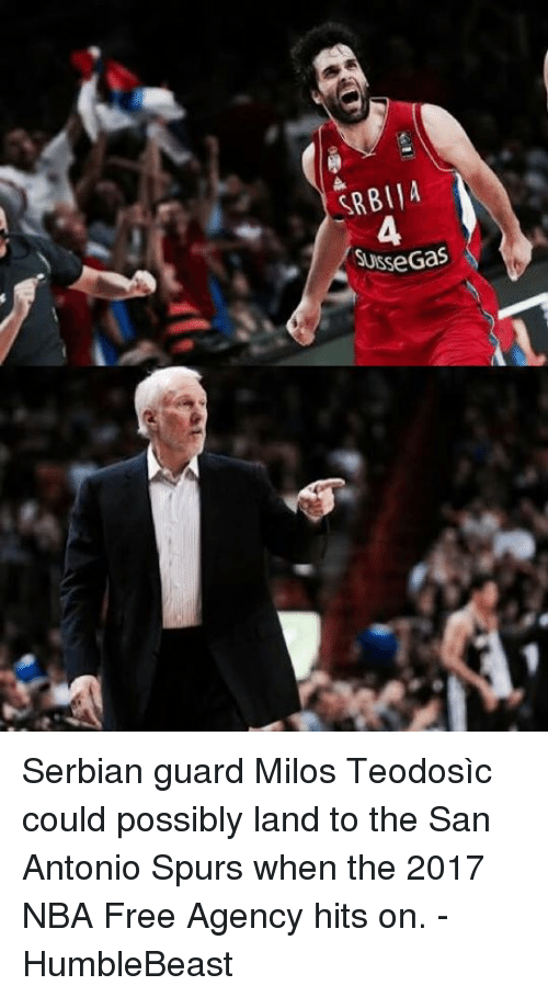 Memes, San Antonio Spurs, and San Antonio: SRBIIA  A  SusseGas  se Gas  ! A Serbian guard Milos Teodosìc could possibly land to the San Antonio Spurs when the 2017 NBA Free Agency hits on.   - HumbleBeast