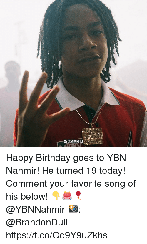 Birthday, Happy Birthday, and Happy: sres  BRANDON DULL Onen Happy Birthday goes to YBN Nahmir! He turned 19 today! Comment your favorite song of his below! 👇🎂🎈 @YBNNahmir 📸: @BrandonDull https://t.co/Od9Y9uZkhs