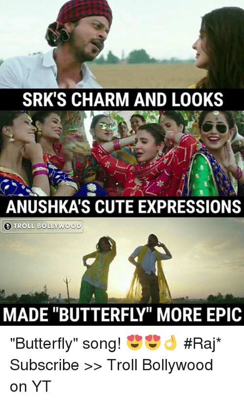 "Cute, Memes, and Troll: SRK'S CHARM AND LOOKS  ANUSHKA'S CUTE EXPRESSIONS  TROLL BOLLYWOOD  MADE ""BUTTERFLY"" MORE EPIC ""Butterfly"" song! 😍😍👌  #Raj*  Subscribe >> Troll Bollywood on YT"