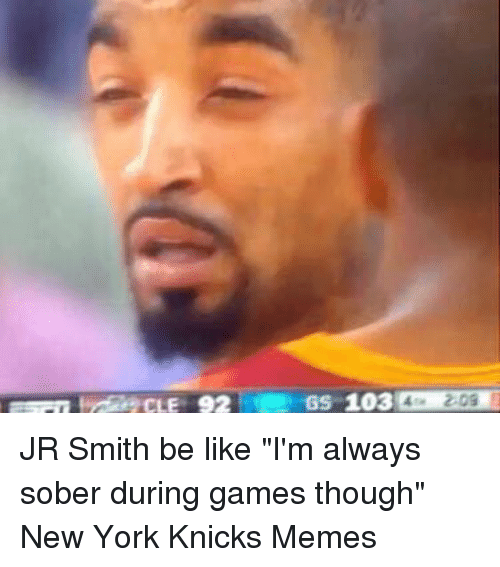 SS 103 208 JR Smith Be Like I'm Always Sober During Games ...