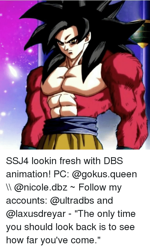 "Fresh, Memes, and Queen: SSJ4 lookin fresh with DBS animation! PC: @gokus.queen \ @nicole.dbz ~ Follow my accounts: @ultradbs and @laxusdreyar - ""The only time you should look back is to see how far you've come."""