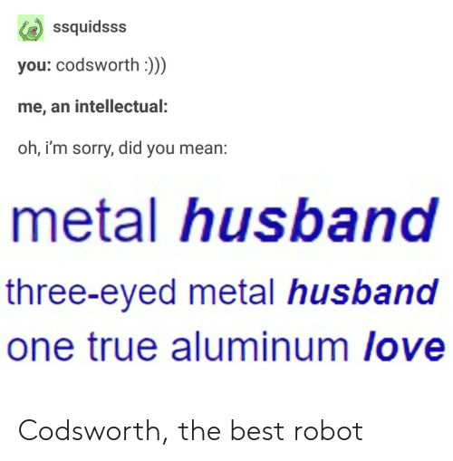 Ssquidsss You Codsworth Me an Intellectual Oh I'm Sorry Did