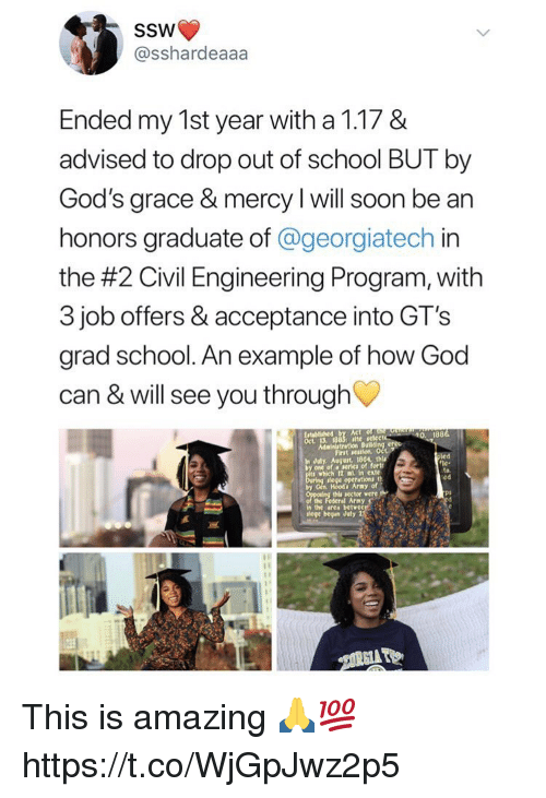 God, School, and Soon...: SSW  @sshardeaaa  Ended my 1st year with a 1.17 &  advised to drop out of school BUT by  God's grace & mercy I will soon be an  honors graduate of @georgiatech in  the #2 Civil Engineering Program, with  3 job offers & acceptance into GT's  grad school. An example of how God  can & will see you through  IVI  0. 1886  Building  First sesuton očt  thla  led  In Juty. August  by one of a series of  hich 12 ml in exte  ege operations t  by Gen. Hoods Army of  thls sector vere  ed  PS  in the area betwe  lege began July 2 This is amazing 🙏💯 https://t.co/WjGpJwz2p5