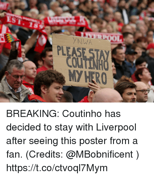 Memes, Liverpool F.C., and My Hero: ST.1s  MY HERO BREAKING: Coutinho has decided to stay with Liverpool after seeing this poster from a fan. (Credits: @MBobnificent ) https://t.co/ctvoql7Mym