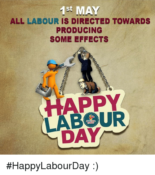 Happy, Indianpeoplefacebook, and Day: st  ALL LABOUR IS DIRECTED TOWARDS  PRODUCING  SOME EFFECTS  HAPPY  LABOUR  DAY #HappyLabourDay :)