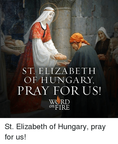 ST ELIZABETH OF HUNGARY PRAY FOR US WORD on FIRE St
