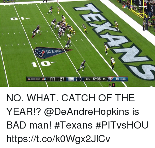 Bad, Memes, and Goal: ST&GOAL  PIT : 27 TOU: O 4TH 12:36 15  1  ST & GOAL NO. WHAT. CATCH OF THE YEAR!?  @DeAndreHopkins is BAD man! #Texans  #PITvsHOU https://t.co/k0Wgx2JlCv