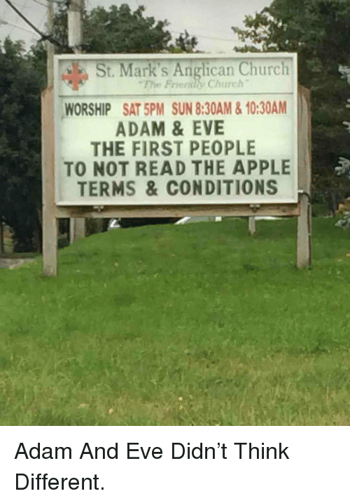 Adam and Eve, Apple, and Church: St. Mark's Anglican Church  The Friendly Church  WORSHIP SAT 5PM SUN 8:30AM&10:30AM  ADAM &EVE  THE FIRST PEOPLE  TO NOT READ THE APPLE  TERMS &CONDITIONS <p>Adam And Eve Didn't Think Different.</p>