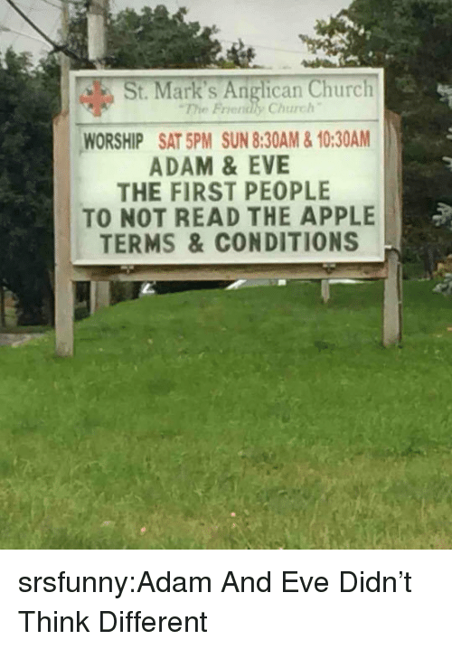 Adam and Eve, Apple, and Church: St. Mark's Anglican Church  The Friendly Church  WORSHIP SAT 5PM SUN 8:30AM&10:30AM  ADAM &EVE  THE FIRST PEOPLE  TO NOT READ THE APPLE  TERMS &CONDITIONS srsfunny:Adam And Eve Didn't Think Different