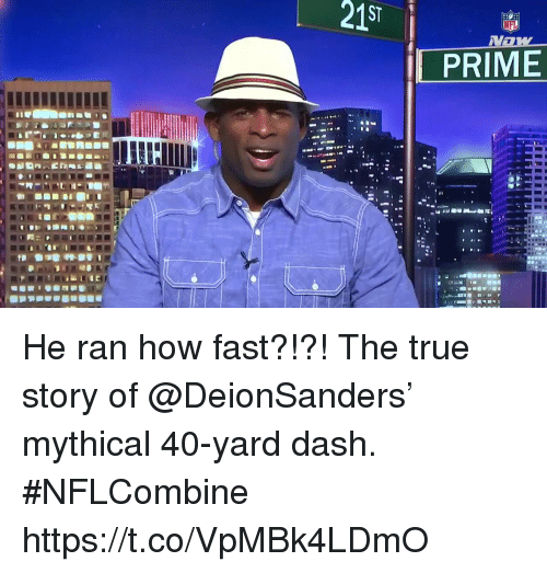 Memes, Nfl, and True: ST  NFL  PRIME He ran how fast?!?!  The true story of @DeionSanders' mythical 40-yard dash. #NFLCombine https://t.co/VpMBk4LDmO
