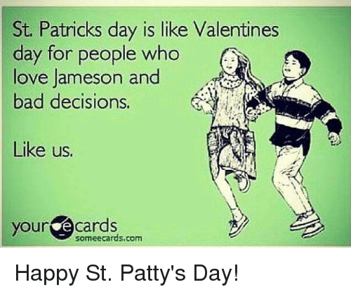 Memes Valentines Day And Ecards St Patricks Day Is Like Valentines Day