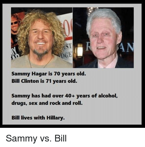 Bill Clinton Drugs And Funny St Sammy Hagar Is 70 Years Old