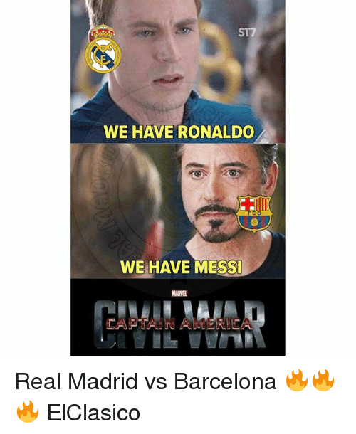 America, Barcelona, and Memes: ST7  WE HAVE RONALDO  WE HAVE MESS  MARVEL  CAPTAMN AMERICA Real Madrid vs Barcelona 🔥🔥🔥 ElClasico