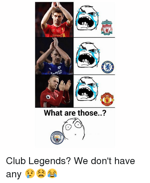 Club, Memes, and What Are Those: Sta  What are those..? Club Legends? We don't have any 😢😫😂