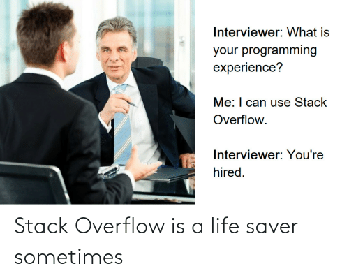 Life, Stack, and Stack Overflow: Stack Overflow is a life saver sometimes