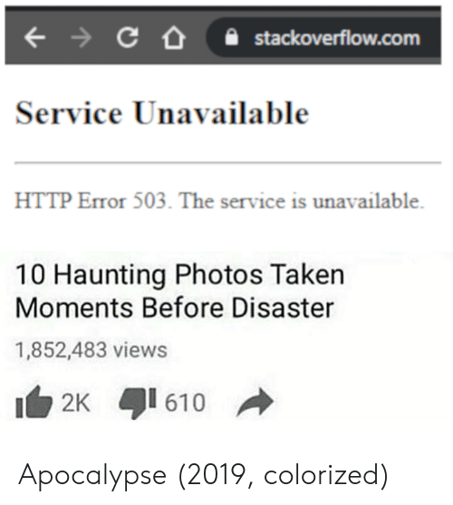 Taken, Http, and Haunting: stackoverflow.com  Service Unavailable  HTTP Error 503. The service is unavailable  10 Haunting Photos Taken  Moments Before Disaster  1,852,483 views  2K 610 Apocalypse (2019, colorized)