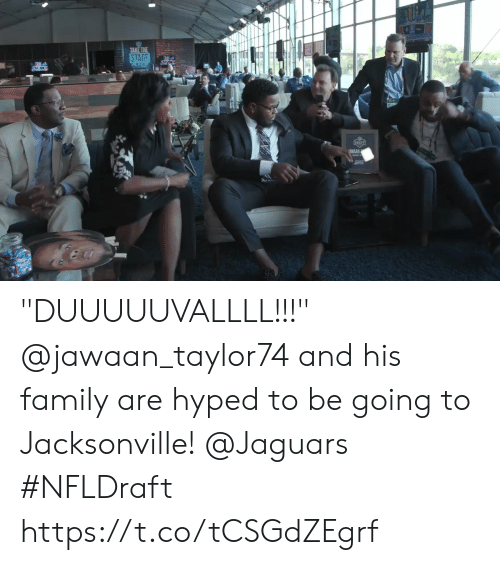 "Family, Memes, and 🤖: STAGE  156 ""DUUUUUVALLLL!!!""  @jawaan_taylor74 and his family are hyped to be going to Jacksonville! @Jaguars #NFLDraft https://t.co/tCSGdZEgrf"