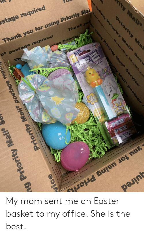 Easter, Thank You, and Best: stage required  Thank you for using Priority Mai  2 My mom sent me an Easter basket to my office. She is the best.