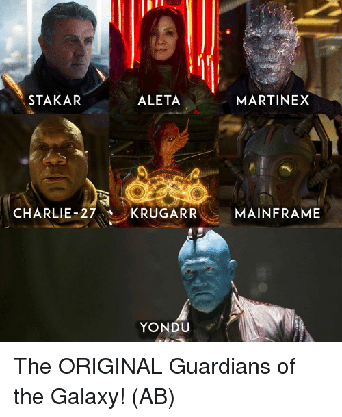 Charlie, Memes, and Guardians of the Galaxy: STAKAR  ALETA  MARTINEX  CHARLIE-27KRUGARR  MAINFRAME  YONDU The ORIGINAL Guardians of the Galaxy!   (AB)