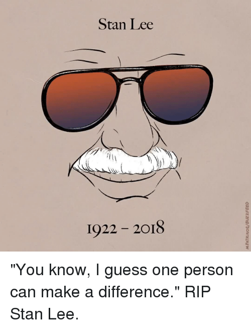 "Stan, Stan Lee, and Guess: Stan Lee  1922 2018 ""You know, I guess one person can make a difference."" RIP Stan Lee."