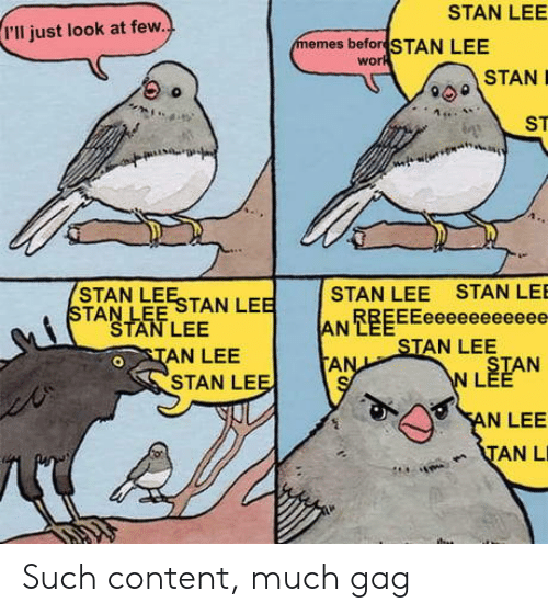 Stan, Stan Lee, and Content: STAN LEE  I'll just look at few.  emes befor STAN LEE  STAN  STAN LEESTAN LE  STAN LEE STAN LEE  AN RBEEEeeeeeeeeeee  AN  STAN LEE  AN LEE  AN LEE  STAN LE  NLEE  N LEE  TAN L Such content, much gag