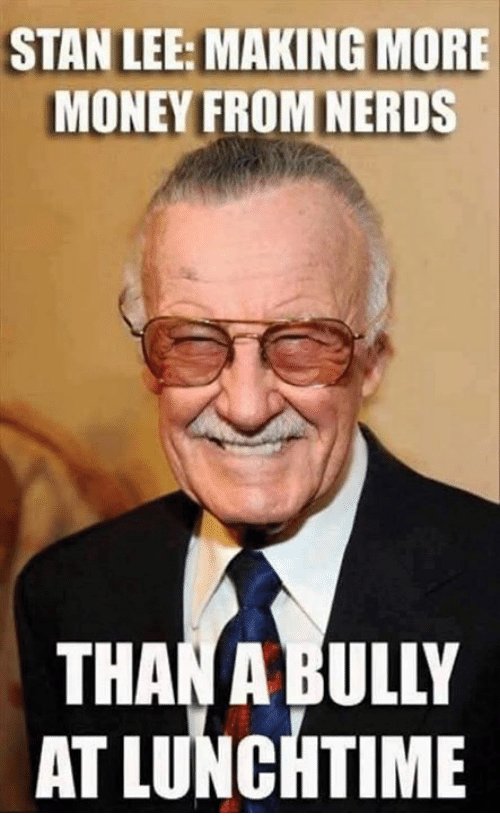 Memes, Money, and Stan: STAN LEE:MAKINGMORE  MONEY FROMNERUS  THAN ABULY  AT LUNCHTIME