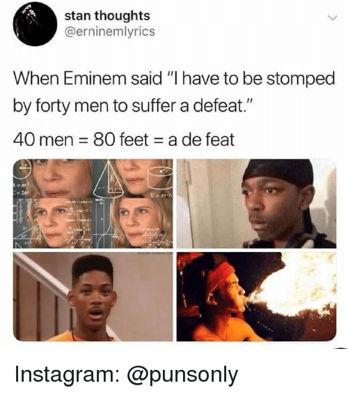 """Eminem, Instagram, and Stan: stan thoughts  @erninemlyrics  When Eminem said """"I have to be stomped  by forty men to suffer a defeat.""""  40 men 80 feet a de feat Instagram: @punsonly"""