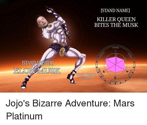 STAND NAME KILLER QUEEN BITES THE MUSK STAND MESTER ELON MIUSK STAND