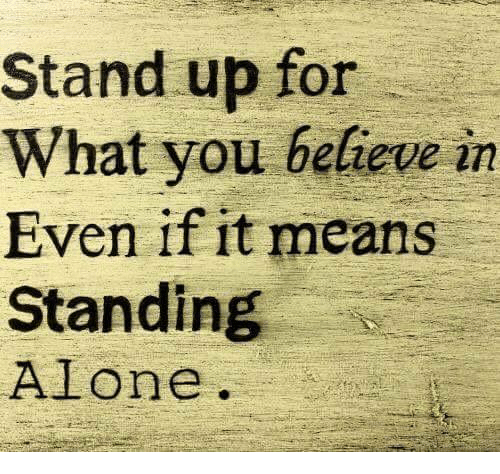 Being Alone, Memes, and 🤖: Stand up for  What you believe in  Even if it means  Standing  Alone.