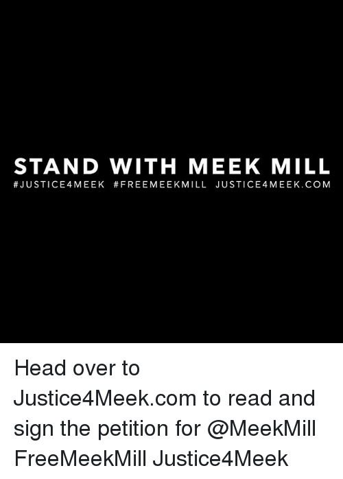 Head, Meek Mill, and Memes: STAND WITH MEEK MILL  #JUSTICE4MEEK #FREEMEEKMILL JUSTICE4MEEK.COM Head over to Justice4Meek.com to read and sign the petition for @MeekMill FreeMeekMill Justice4Meek