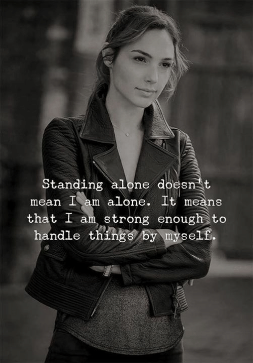 Being Alone, Mean, and Strong: Standing alone doesn t  mean I am alone. It means  that I am strong enough to  handle thingS by myself.