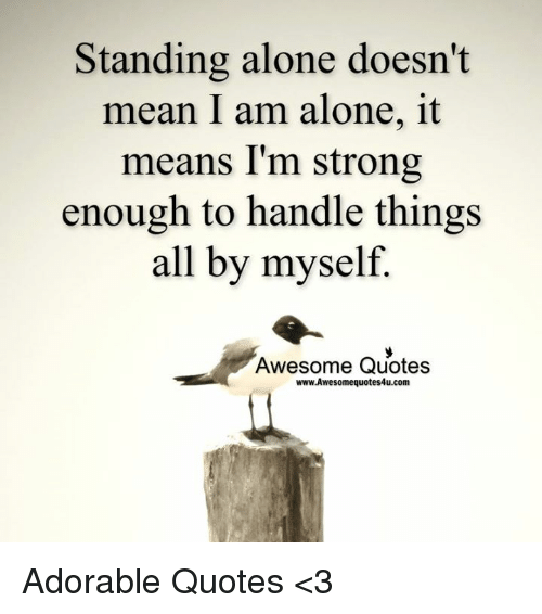 Standing Alone Doesnt Mean I Am Alone It Means Im Strong Enough To
