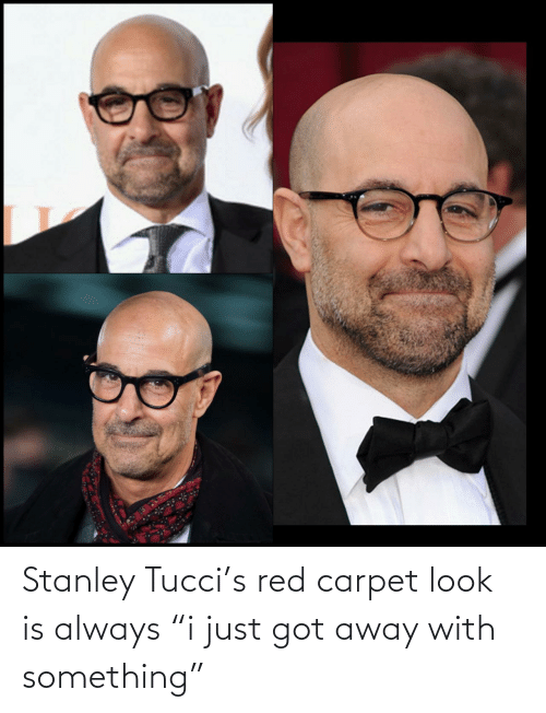 """Got, Red, and Carpet: Stanley Tucci's red carpet look is always """"i just got away with something"""""""