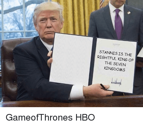 Hbo, Memes, and Seven Kingdoms: STANNIS IS THE  RIGHTFUL KING OF  THE SEVEN  KINGDOMS GameofThrones HBO