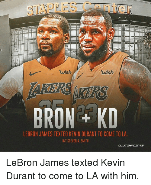 b9aaa450757e STAPLES Center Wish BRON KD LEBRON JAMES TEXTED KEVIN DURANT TO COME ...