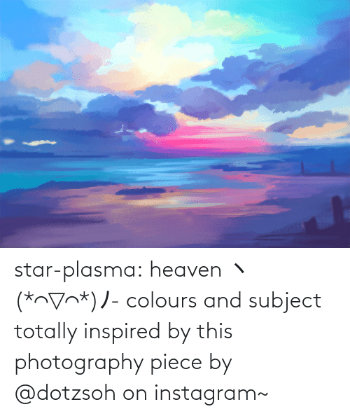 Heaven, Instagram, and Target: star-plasma:  heavenヽ(*⌒▽⌒*)ノ- colours and subject totally inspired by this photography piece by @dotzsohon instagram~
