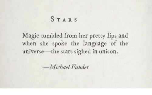 Magic, Star, and Stars: STAR S  Magic tumbled from her pretty lips and  when she spoke the language of the  universe-the stars sighed in unisor.  ーMichael Faldet