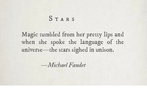 Magic, Michael, and Star: STAR S  Magic tumbled from her pretty lips and  when she spoke the language of the  universe-the stars sighed in unison.  Michael Faudet