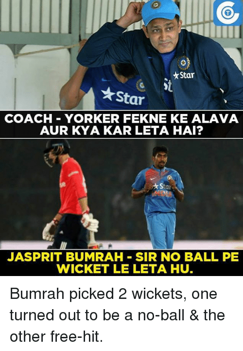 Memes, 🤖, and Coach: Star  Star  COACH YORKER FEKNE KE ALA VA  AUR KYA KAR LETA HAI?  Star  JASSPRIT BUMRAH SIR NO BALL PE  WICKET LE LETA HU. Bumrah picked 2 wickets, one turned out to be a no-ball & the other free-hit.