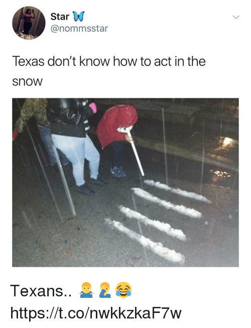 Memes, How To, and Snow: Star W  @nommsstar  Texas don't know how to act in the  snow Texans.. 🤷‍♂️🤦‍♂️😂 https://t.co/nwkkzkaF7w