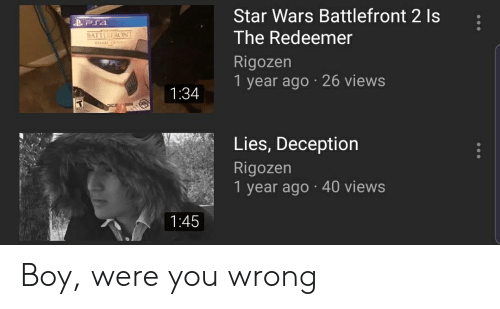 Star Wars, Star, and Star Wars Battlefront: Star Wars Battlefront 2 Is  The Redeemer  Rigozen  1 year ago 26 views  1:34  Lies, Deception  Rigozen  1 year ago . 40 views  1:45 Boy, were you wrong