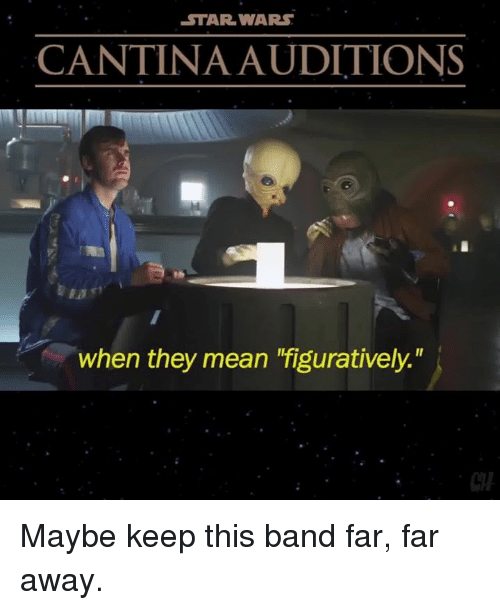 star wars cantina auditions when they mean figuratively maybe keep 8598603 ✅ 25 best memes about star wars star wars memes