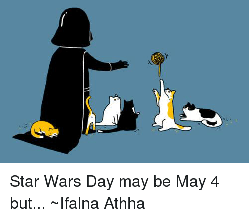 Star Wars Day May 4: Star Wars Day May Be May 4 But ~Ifalna Athha